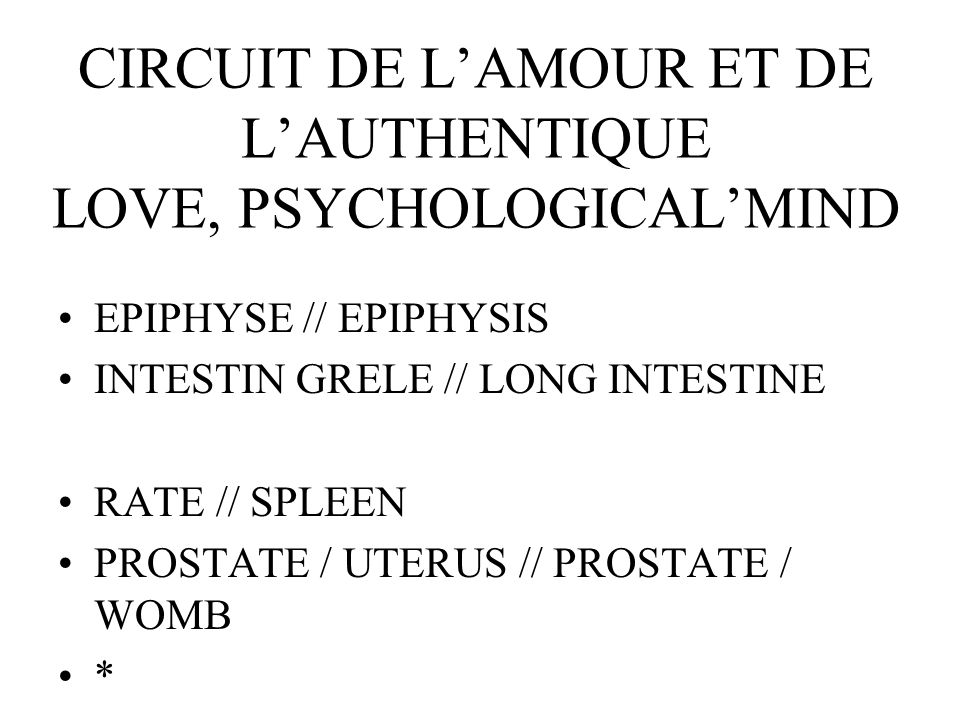 CIRCUIT DE LAMOUR ET DE LAUTHENTIQUE LOVE, PSYCHOLOGICALMIND EPIPHYSE // EPIPHYSIS INTESTIN GRELE // LONG INTESTINE RATE // SPLEEN PROSTATE / UTERUS // PROSTATE / WOMB *