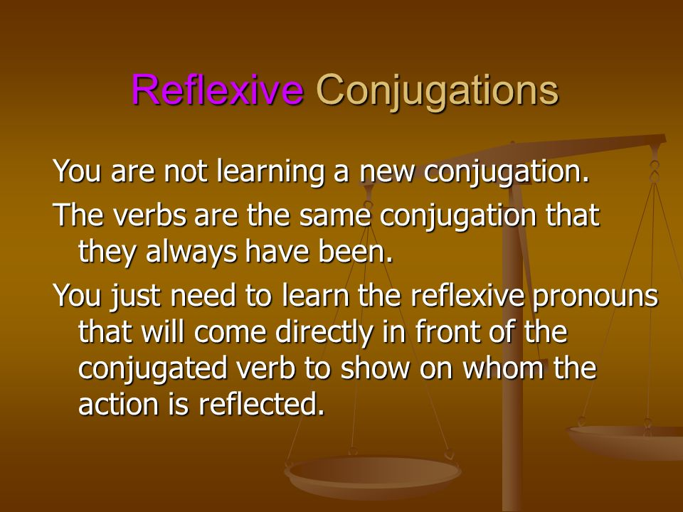 Reflexive Conjugations You are not learning a new conjugation.