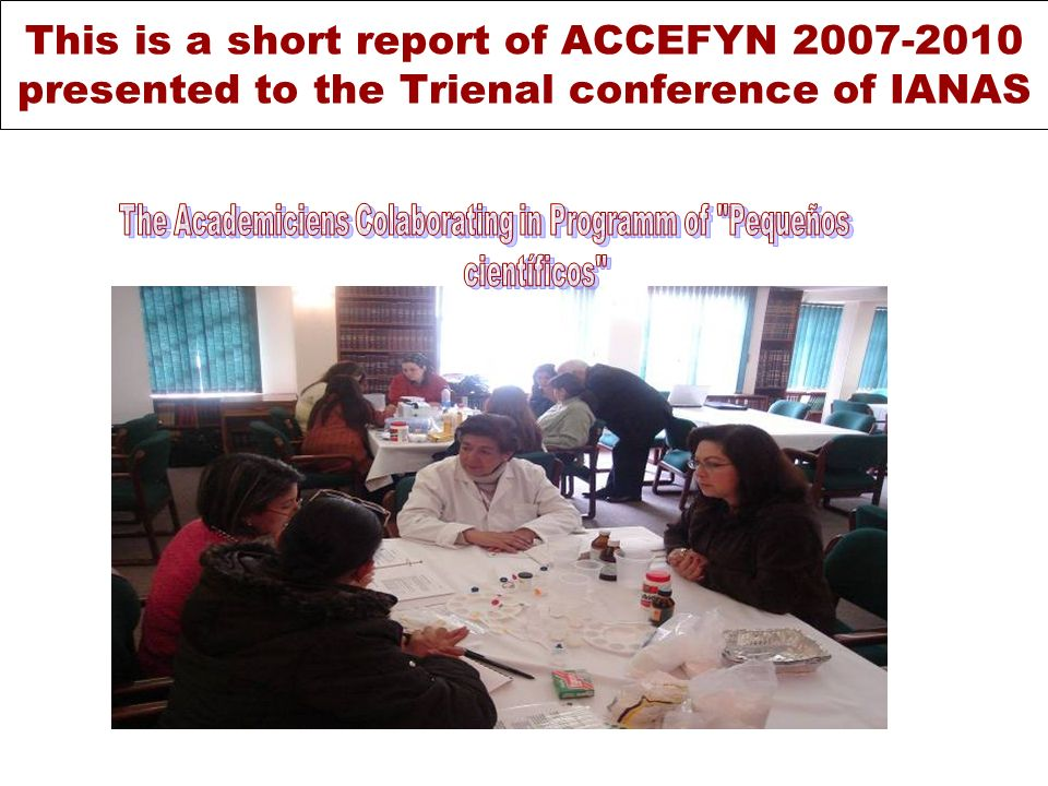 This is a short report of ACCEFYN presented to the Trienal conference of IANAS