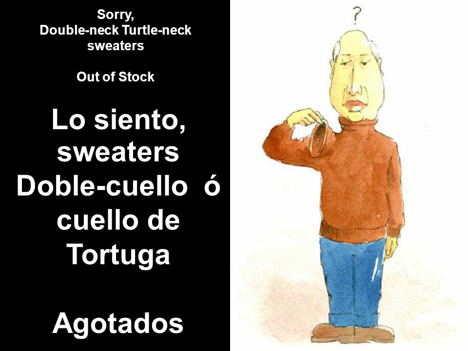 double-necked turtle neck sweater (artwork) Sorry, Double-neck Turtle-neck sweaters Out of Stock Lo siento, sweaters Doble-cuello ó cuello de Tortuga Agotados