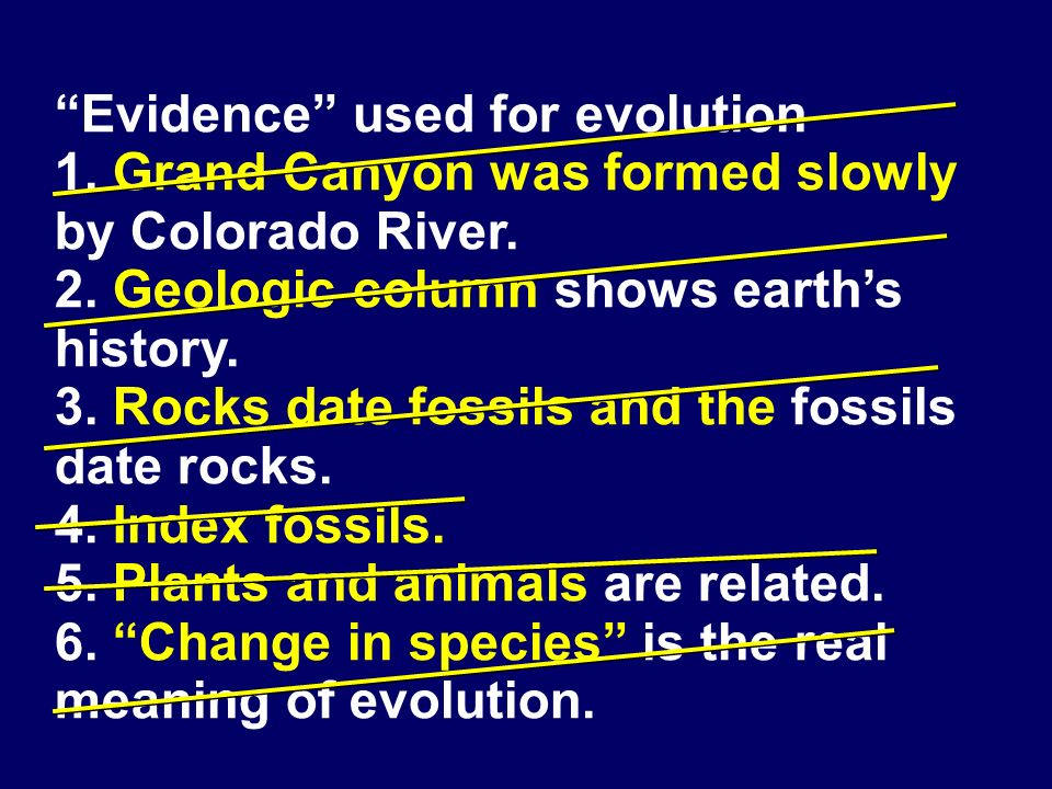 Evidence used for evolution 1. Grand Canyon was formed slowly by Colorado River.