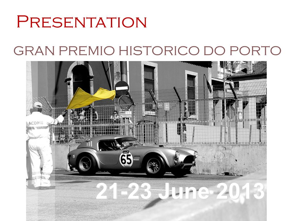 21-23 June 2013 Presentation GRAN PREMIO HISTORICO DO PORTO