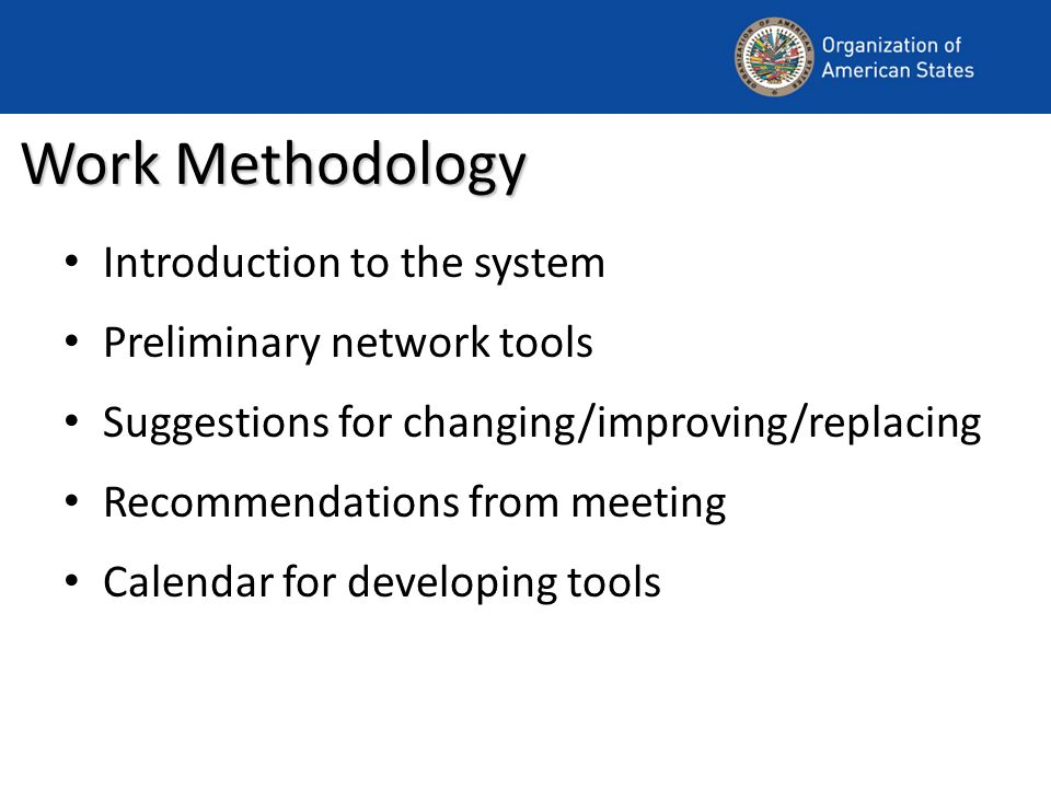 Work Methodology Introduction to the system Preliminary network tools Suggestions for changing/improving/replacing Recommendations from meeting Calendar for developing tools