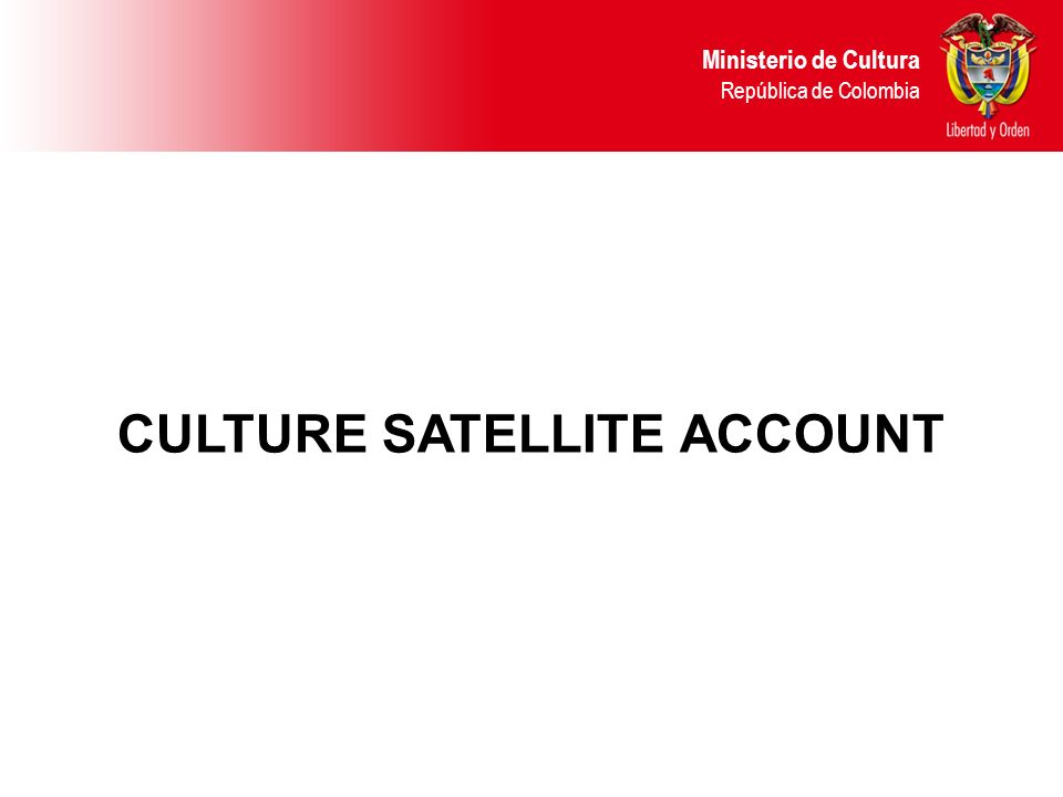 CULTURE SATELLITE ACCOUNT Ministerio de Cultura República de Colombia