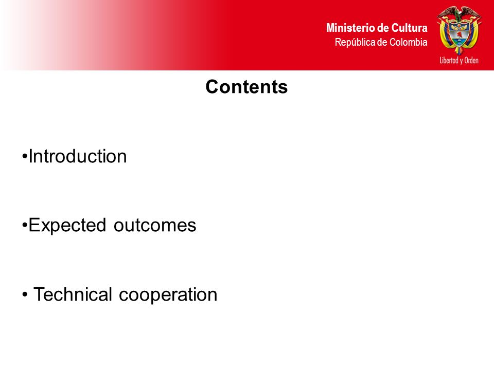 Contents Introduction Expected outcomes Technical cooperation Ministerio de Cultura República de Colombia