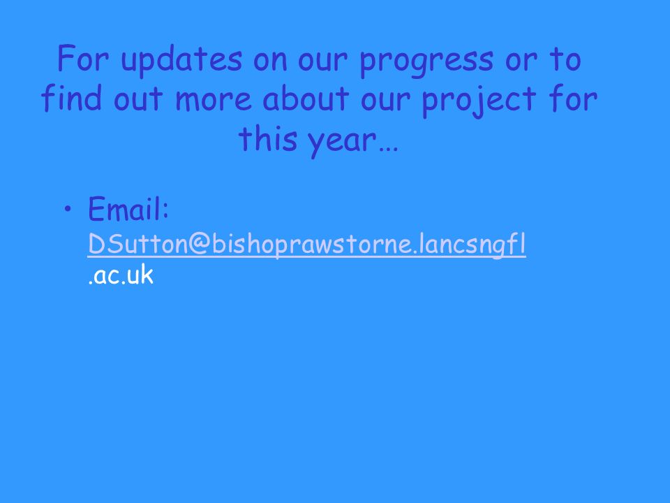 For updates on our progress or to find out more about our project for this year…