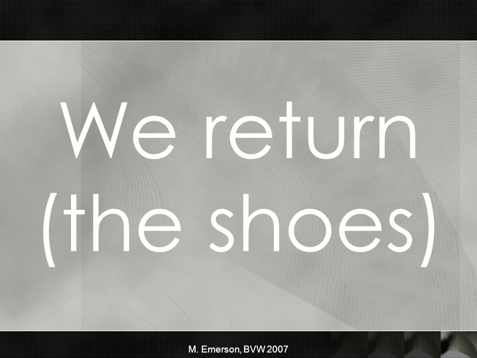 M. Emerson, BVW 2007 We return (the shoes)