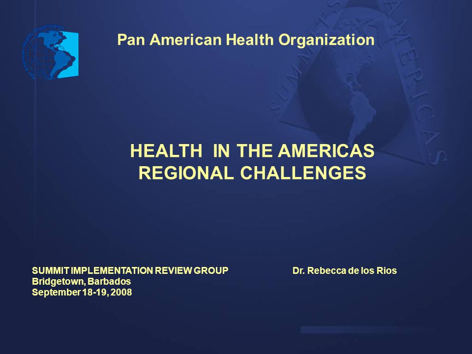 Pan American Health Organization HEALTH IN THE AMERICAS REGIONAL CHALLENGES SUMMIT IMPLEMENTATION REVIEW GROUPDr.