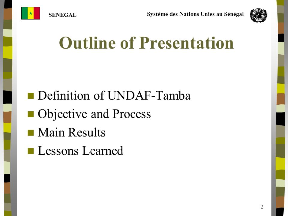 Système des Nations Unies au Sénégal SENEGAL 2 Outline of Presentation Definition of UNDAF-Tamba Objective and Process Main Results Lessons Learned