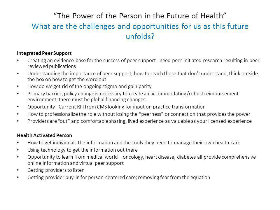 The Power of the Person in the Future of Health What are the challenges and opportunities for us as this future unfolds.