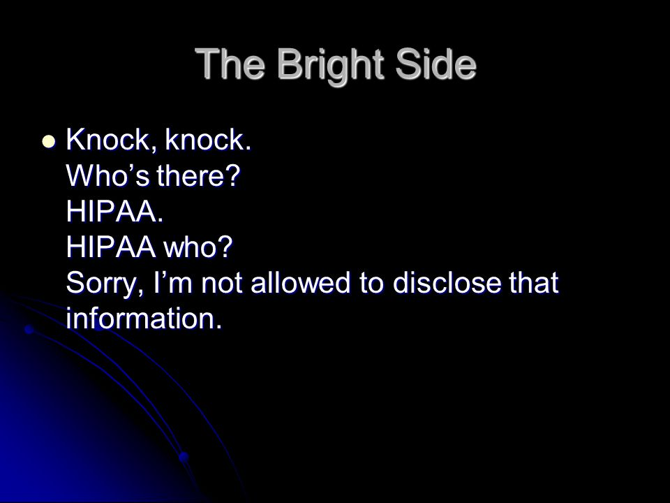 The Bright Side Knock, knock. Who's there. HIPAA.
