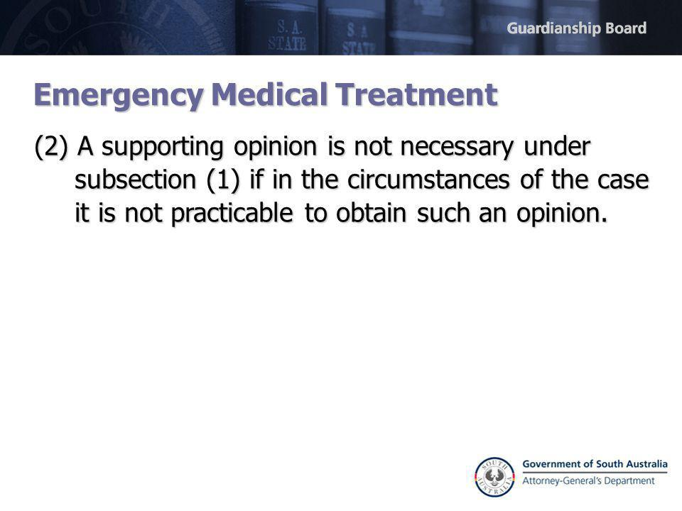 Emergency Medical Treatment (2) A supporting opinion is not necessary under subsection (1) if in the circumstances of the case it is not practicable to obtain such an opinion.