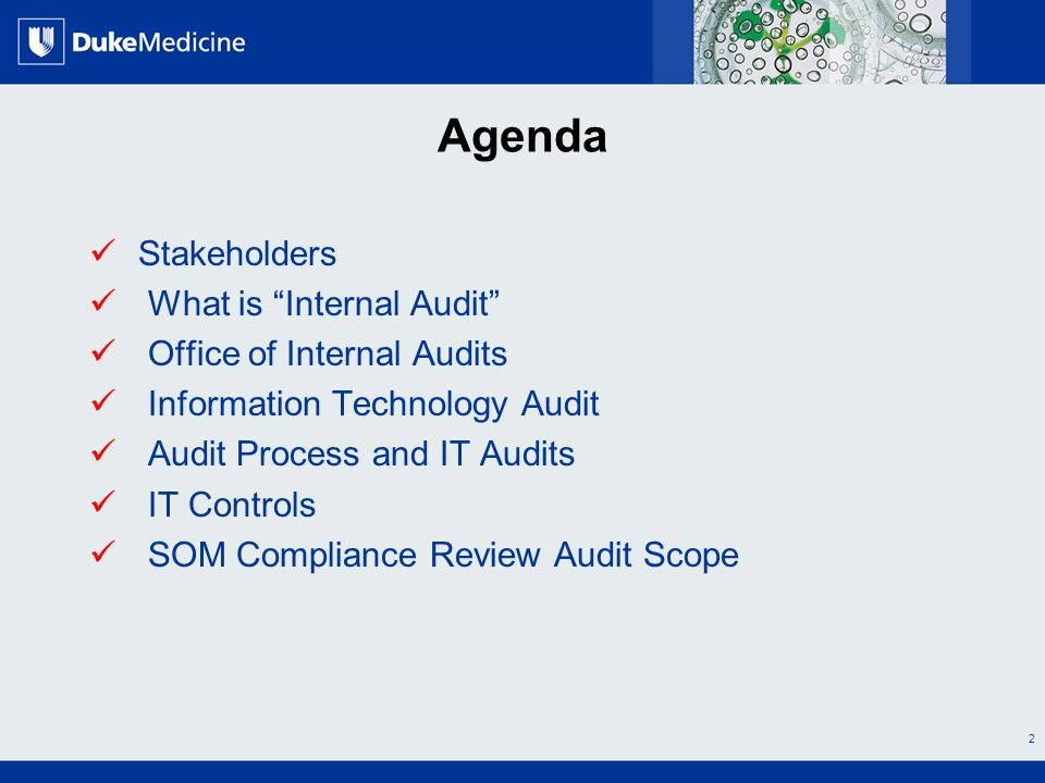 All Rights Reserved, Duke Medicine 2007 Agenda Stakeholders What is Internal Audit Office of Internal Audits Information Technology Audit Audit Process and IT Audits IT Controls SOM Compliance Review Audit Scope 2