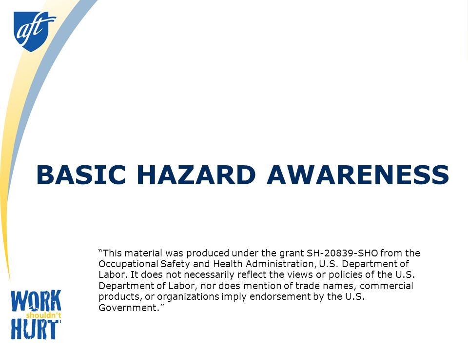 BASIC HAZARD AWARENESS This material was produced under the grant SH SHO from the Occupational Safety and Health Administration, U.S.