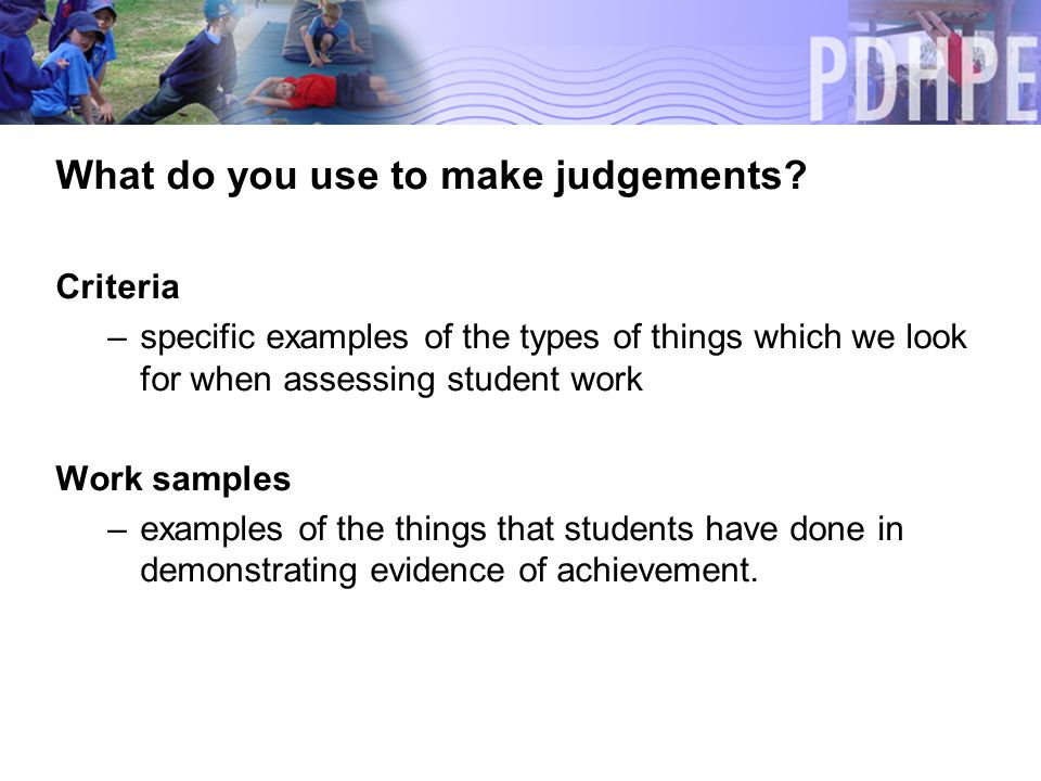What do you use to make judgements.