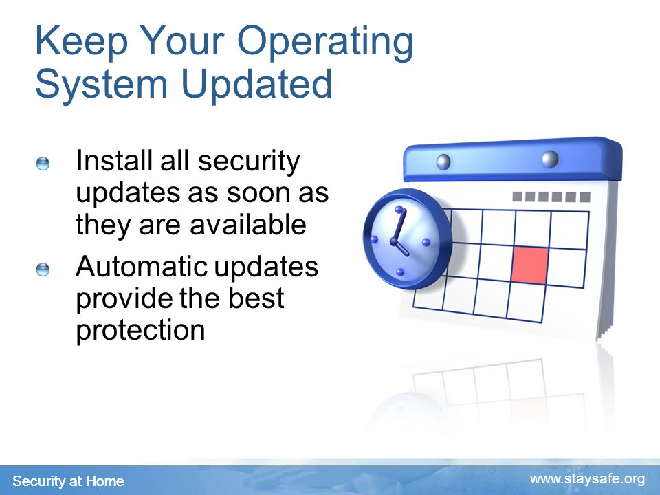 Security at Home   Keep Your Operating System Updated Install all security updates as soon as they are available Automatic updates provide the best protection