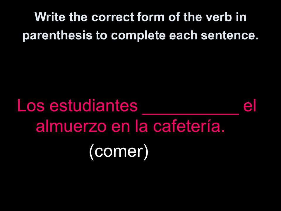 Write the correct form of the verb in parenthesis to complete each sentence.