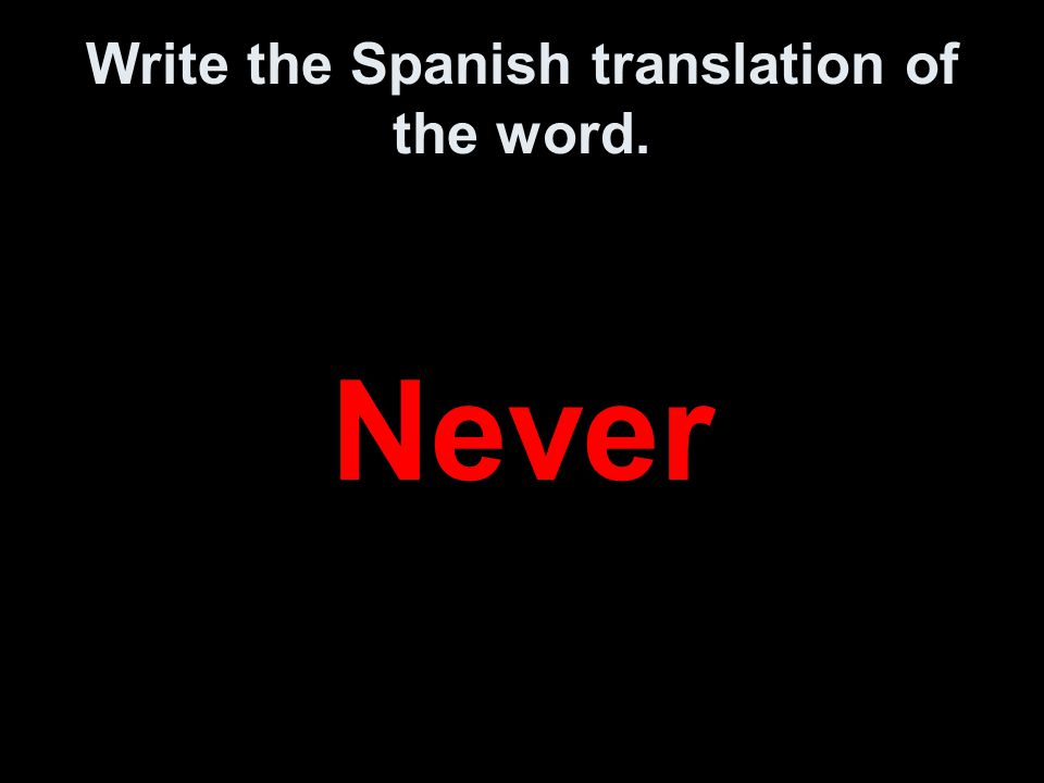 Write the Spanish translation of the word. Never