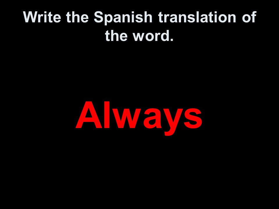 Write the Spanish translation of the word. Always