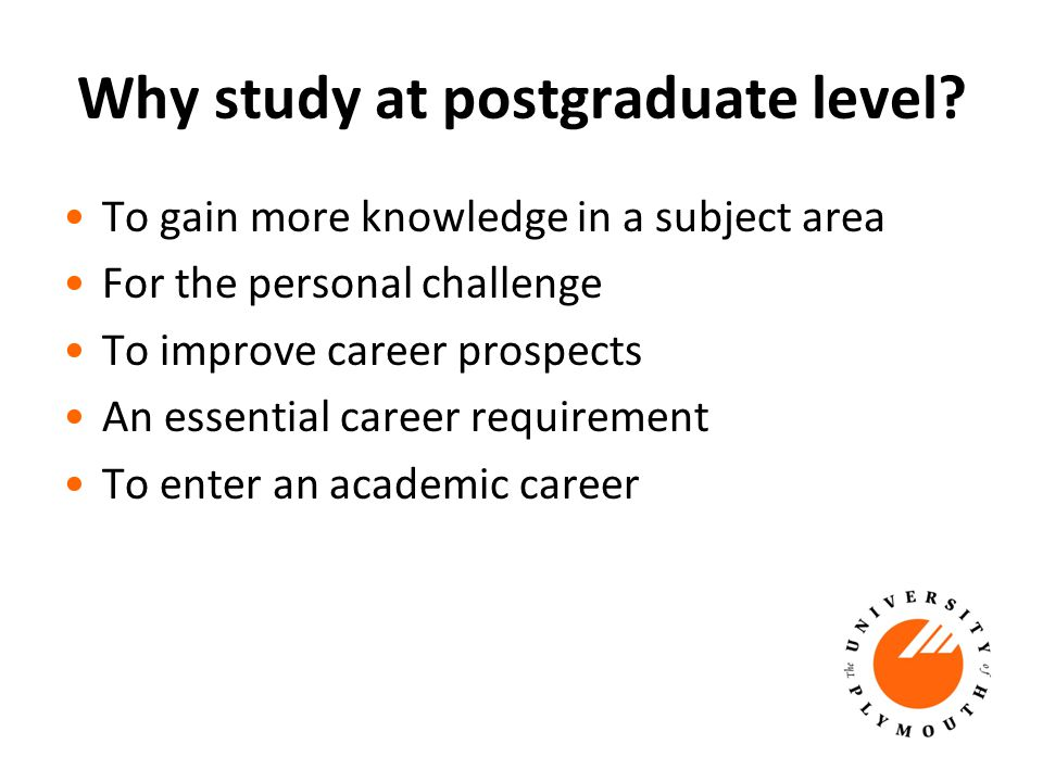 Why study at postgraduate level.