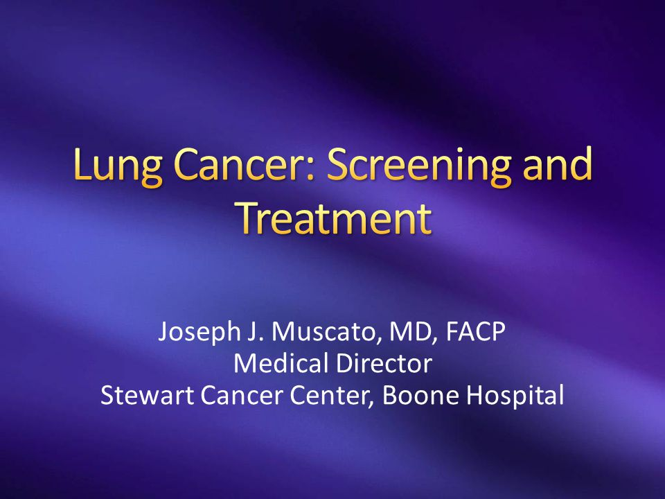 Joseph J. Muscato, MD, FACP Medical Director Stewart Cancer Center, Boone Hospital