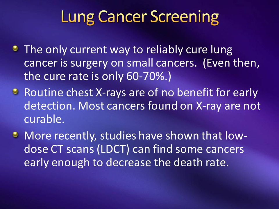The only current way to reliably cure lung cancer is surgery on small cancers.