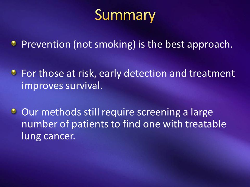Prevention (not smoking) is the best approach.