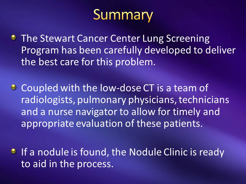 The Stewart Cancer Center Lung Screening Program has been carefully developed to deliver the best care for this problem.