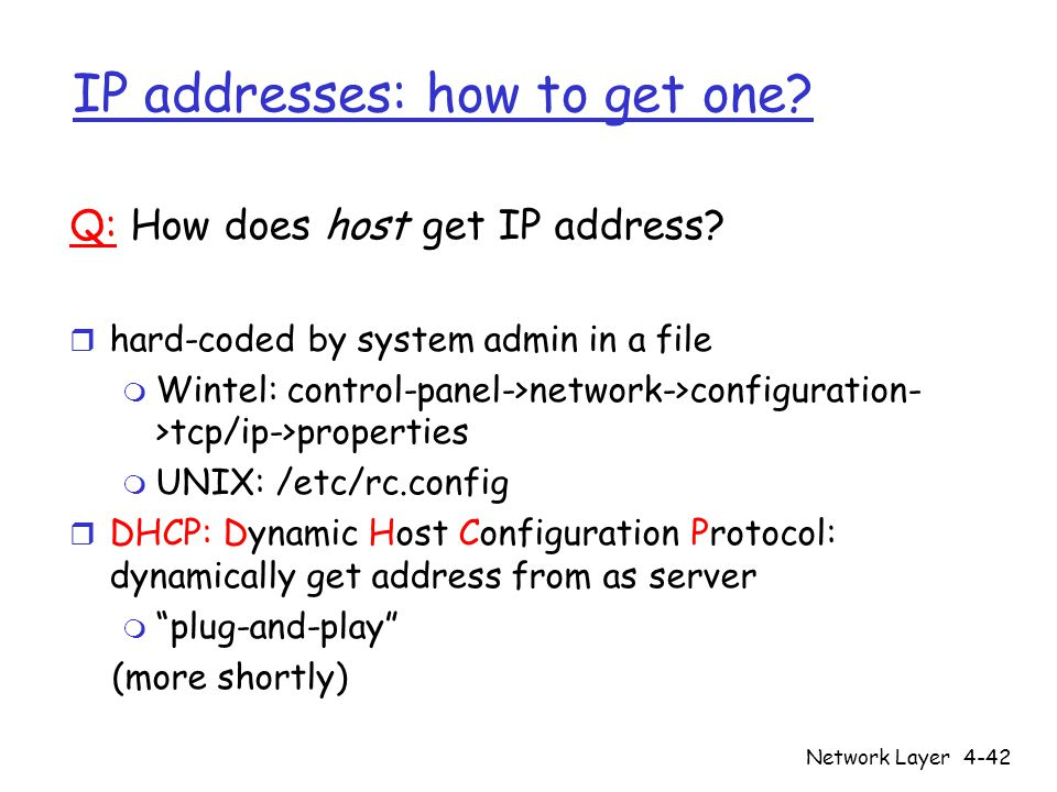 Network Layer4-42 IP addresses: how to get one. Q: How does host get IP address.