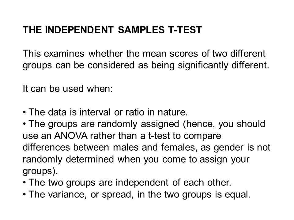 THE INDEPENDENT SAMPLES T-TEST This examines whether the mean scores of two different groups can be considered as being significantly different.