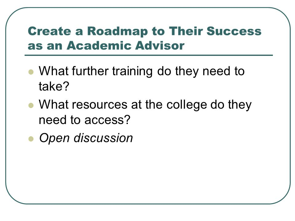 Create a Roadmap to Their Success as an Academic Advisor What further training do they need to take.