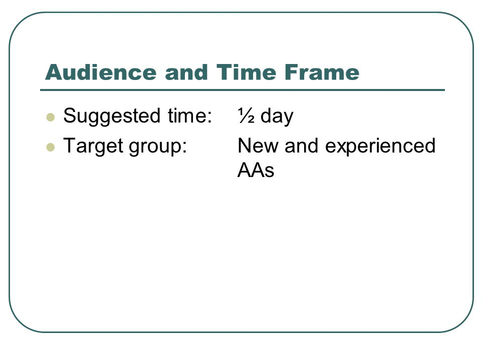 Audience and Time Frame Suggested time:½ day Target group:New and experienced AAs