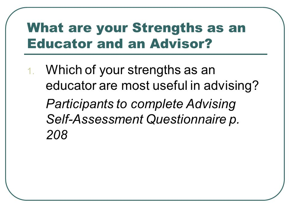 What are your Strengths as an Educator and an Advisor.