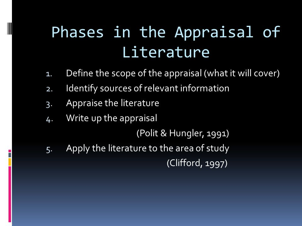 Phases in the Appraisal of Literature 1. Define the scope of the appraisal (what it will cover) 2.