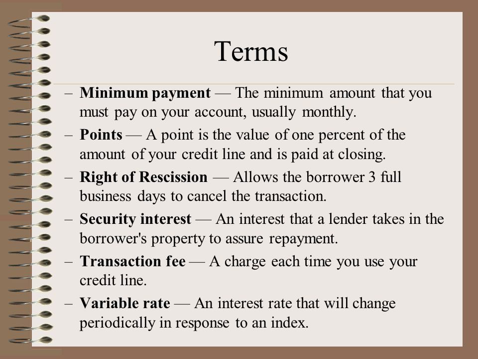 Terms –Minimum payment — The minimum amount that you must pay on your account, usually monthly.