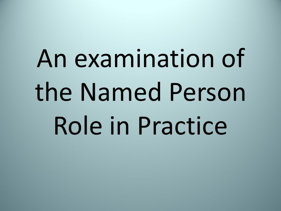 An examination of the Named Person Role in Practice