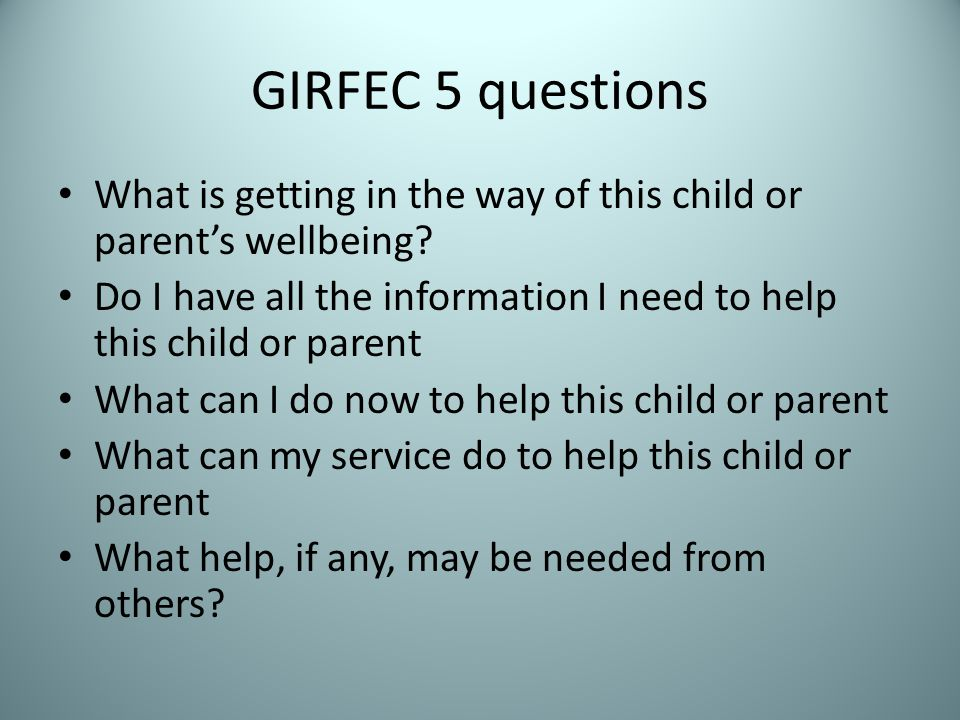 GIRFEC 5 questions What is getting in the way of this child or parent's wellbeing.