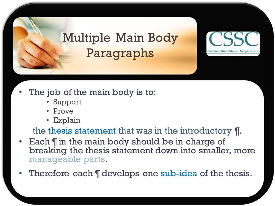 Multiple Main Body Paragraphs The job of the main body is to: Support Prove Explain the thesis statement that was in the introductory ¶.