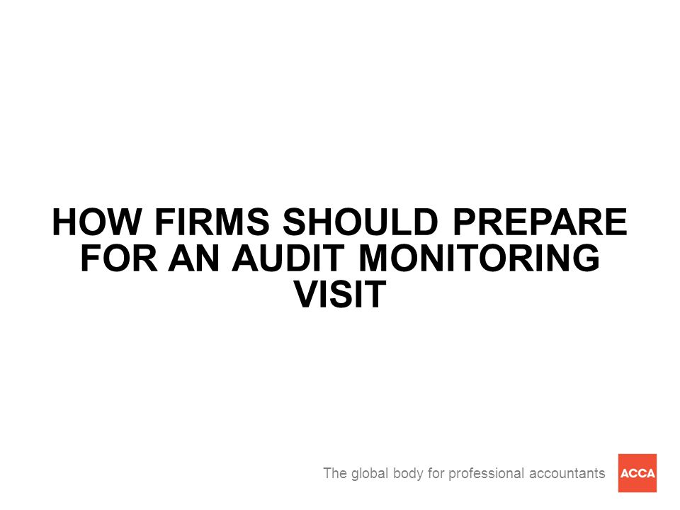 The global body for professional accountants HOW FIRMS SHOULD PREPARE FOR AN AUDIT MONITORING VISIT