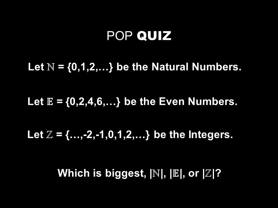 POP QUIZ Let ℕ = {0,1,2,…} be the Natural Numbers.