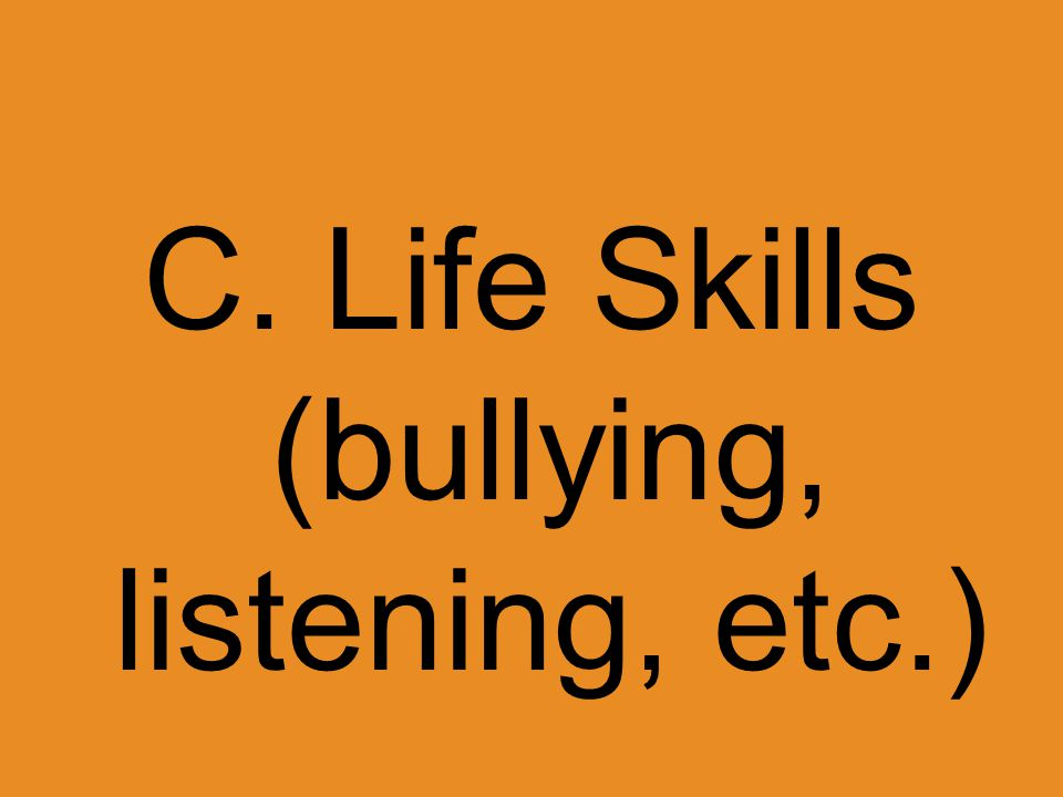 C. Life Skills (bullying, listening, etc.)