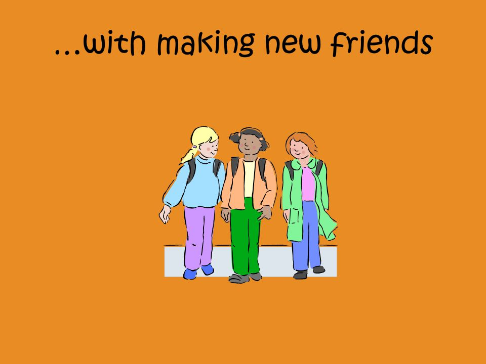 …with making new friends