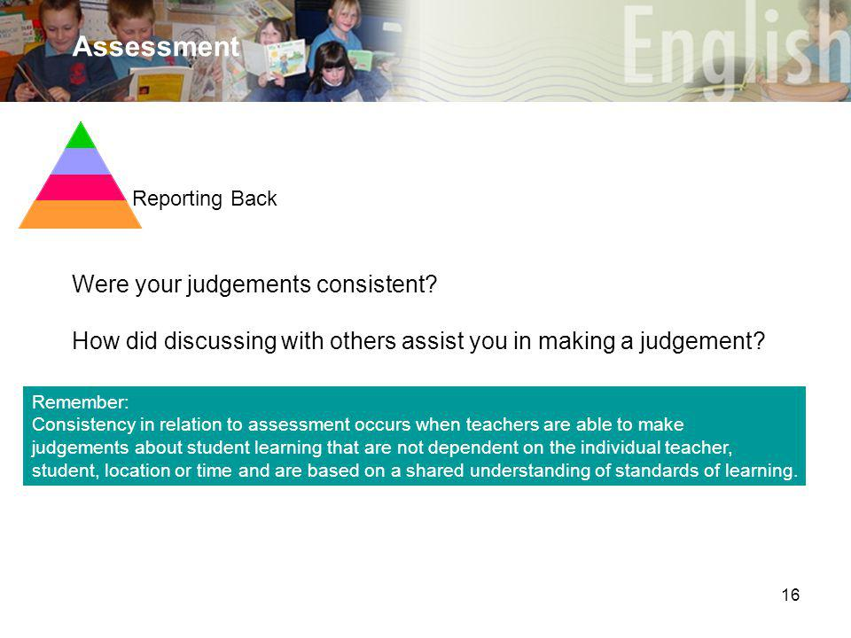 16 Assessment Were your judgements consistent.