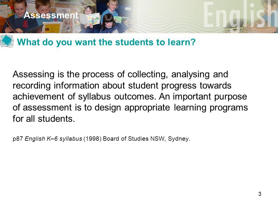3 Assessment What do you want the students to learn.