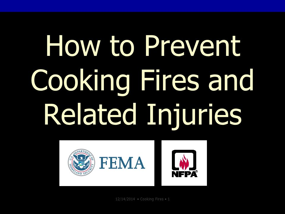 12/14/2014 Cooking Fires 1 How to Prevent Cooking Fires and Related Injuries