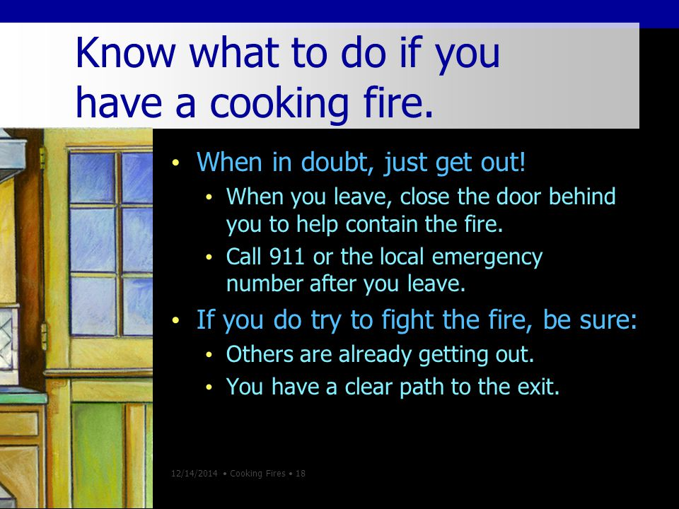12/14/2014 Cooking Fires 18 Know what to do if you have a cooking fire.
