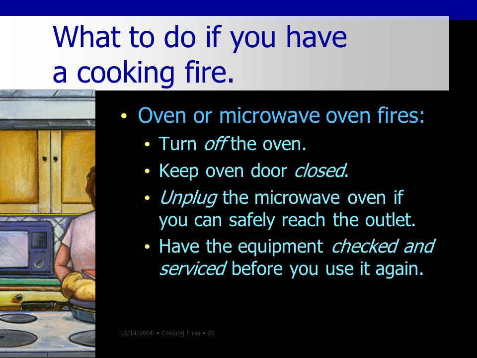 12/14/2014 Cooking Fires 20 What to do if you have a cooking fire.