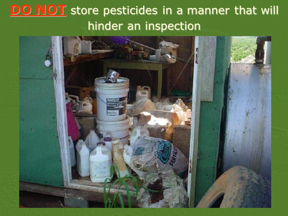 DO NOT store pesticides in a manner that will hinder an inspection