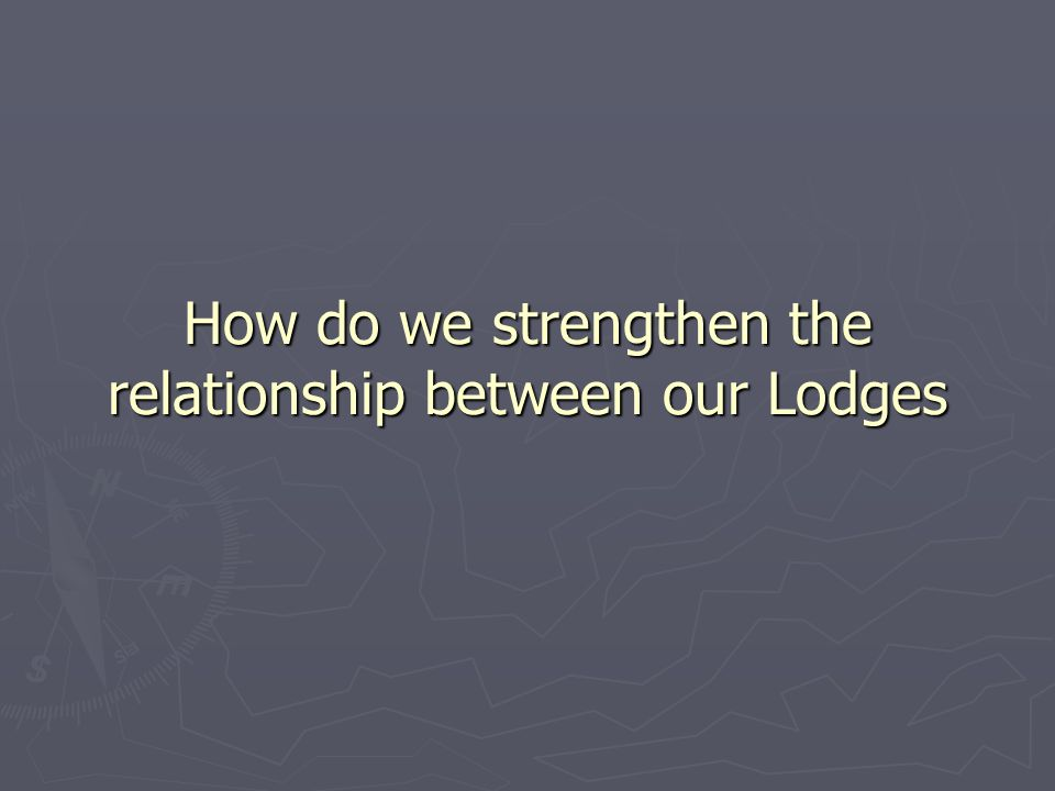 How do we strengthen the relationship between our Lodges