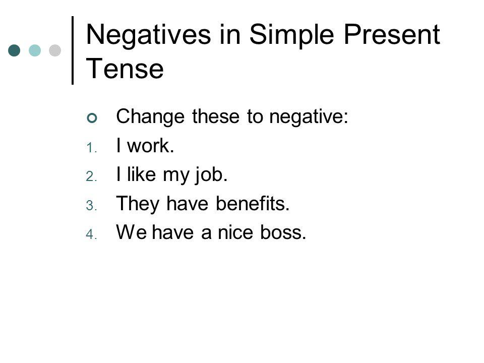 Negatives in Simple Present Tense Change these to negative: 1.